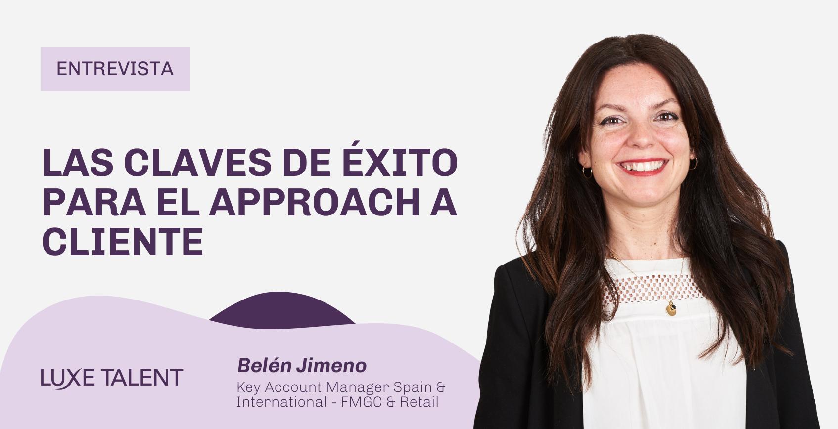 Blog Approach a Cliente con Belén Jimeno Key Account Manager de Luxe Talent